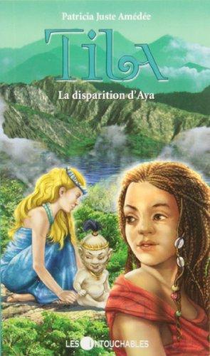 Tila T. 3 : La disparition d'Aya - Patricia Juste Amédée