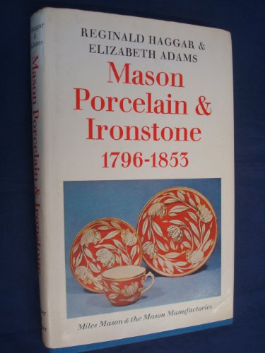 Mason Porcelain and Ironstone, 1796-1853: Miles Mason and the Mason Manufacturies (Faber Monographs on Pottery and Porcelain) (Adams Porcelain)