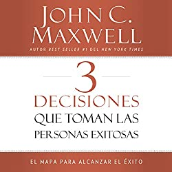 3 Decisiones que toman las personas exitosas [3 Things Successful People Do]