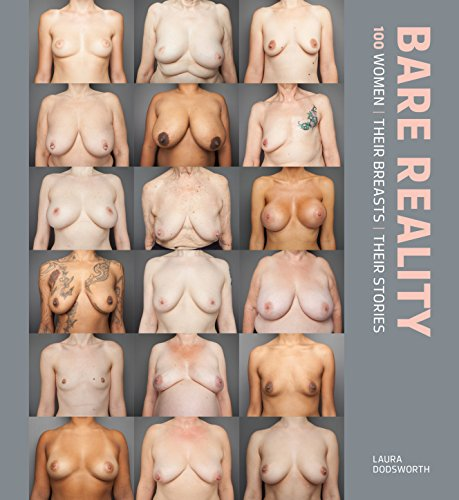 Bare Reality: 100 Women, Their Breasts, Their (Bare Breasts)