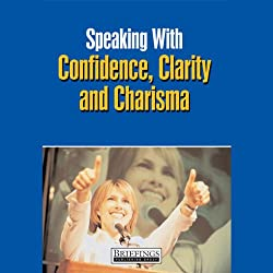 Speaking With Confidence, Clarity and Charisma