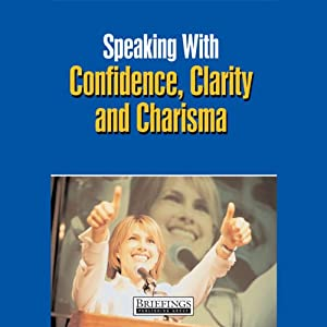 Speaking With Confidence, Clarity and Charisma Audiobook