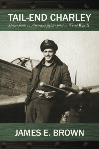 Tail-End Charley: Stories from an American fighter pilot in