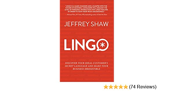 0021fc8c5eca Amazon.com: LINGO: Discover Your Ideal Customer's Secret Language and Make  Your Business Irresistible eBook: Jeffrey Shaw: Kindle Store