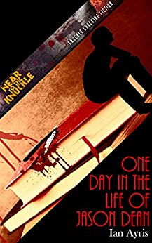 One Day In The Life Of Jason Dean (Near To The Knuckle Novellas Book 2) by [Ayris, Ian]