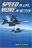 Speed Is Life, More Is Better, John M. Scanlan, 0975540505