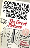 Community and Organization in the New Left, 1962-1968 : The Great Refusal, Brienes, Wini, 0897890337