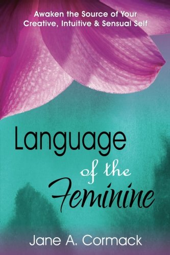 Language of the Feminine: Awaken the Source of Your Creative, Intuitive & Sensual Self by Source Publishing