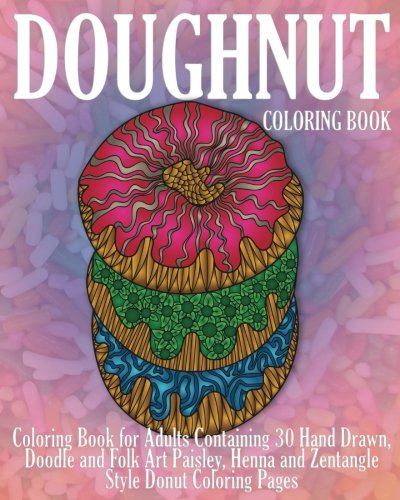 Donut Coloring Page (Doughnut Coloring Book: Coloring Book for Adults Containing 30 Hand Drawn, Doodle and Folk Art Paisley, Henna and Zentangle Style Donut Coloring Pages (Dessert Coloring Books) (Volume)