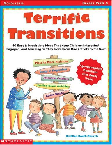 Terrific Transitions: 50 Easy & Irresistible Ideas That Keep Children Interested, Engaged, & Learning as They Move From One Activity to the Next