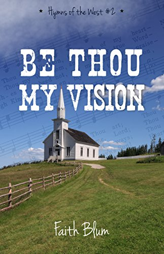 Be Thou My Vision (Hymns of the West Book 2) by [Blum, Faith]