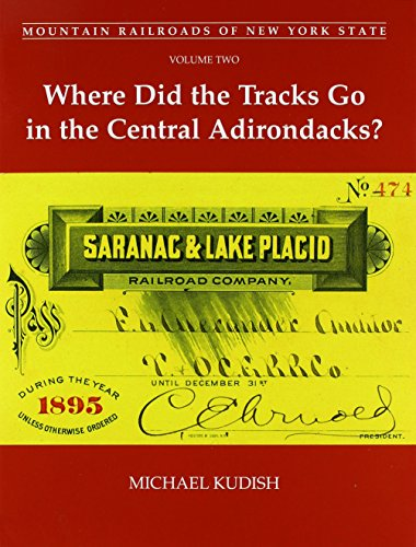 Mountain Railroads of New York State, Volume Two: Where Did the Tracks Go in the Central Adirondacks? (New York Central Railroad)