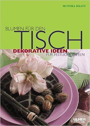 Blumen Fur Den Tisch Dekorative Ideen Fur Festliche Tafeln Monika