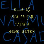 Ella Es una Mujer Casada [She Is a Married Woman] | Gene Geter