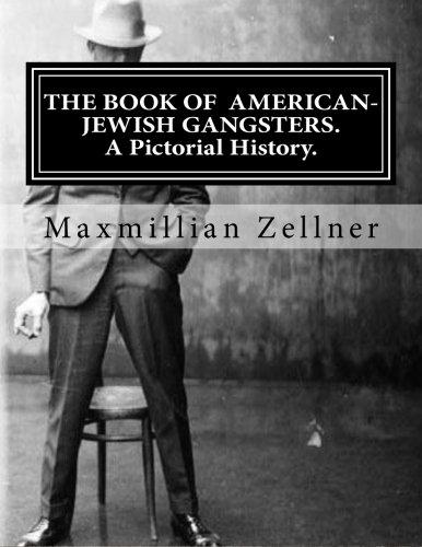 The Book of American-Jewish Gangsters: A Pictorial History. ebook