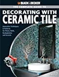 img - for Black & Decker The Complete Guide to Decorating with Ceramic Tile: Innovative Techniques & Patterns for Floors, Walls, Backsplashes & Accents (Black & Decker Complete Guide) Paperback - October 15, 2007 book / textbook / text book