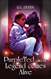 PurpleTed and the Legend Comes Alive, R. L. Duffin, 1424124395