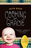Cooking for Gracie, Keith Dixon, 0307591883
