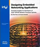 Designing Embedded Network Applications : Essential Insights for Developers of Intel(R) IXP4XX Network Processor-based Systems, Hartnett, Gerard and Barry, Peter, 0974364932