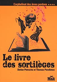 L'orphelinat des âmes perdues, Tome 4 : Le livre des sortilèges par Stefan Petrucha