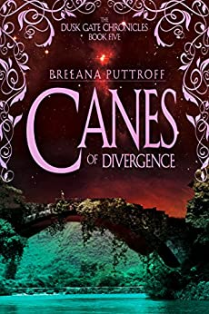 Canes of Divergence (Dusk Gate Chronicles Book 5) by [Puttroff, Breeana]