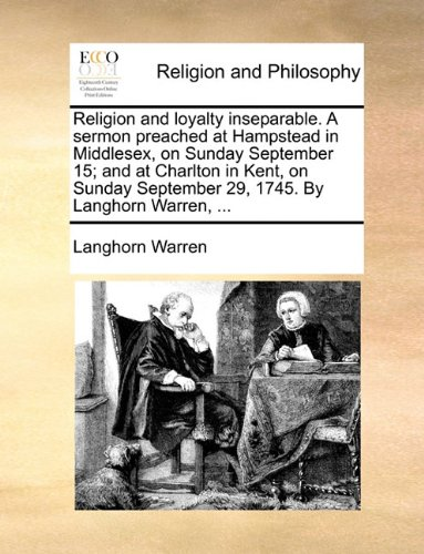 Religion and loyalty inseparable. A sermon preached at Hampstead in Middlesex, on Sunday September 15; and at Charlton in Kent, on Sunday September 29, 1745. By Langhorn Warren, ... pdf