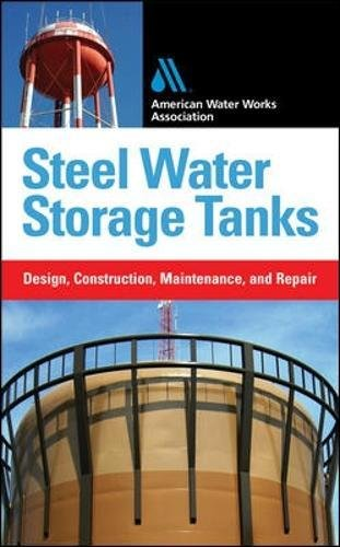 Storage Tanks Water Steel (Steel Water Storage Tanks: Design, Construction, Maintenance, and Repair)