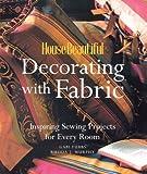 House Beautiful Decorating with Fabric, Rhoda J. Murphy and House Beautiful Magazine Editors, 1588162974