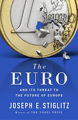 The Euro: And its Threat to the Future of Europe by [Stiglitz, Joseph]