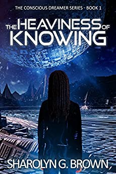 The Heaviness of Knowing (The Conscious Dreamer Series Book 1) by [Brown, Sharolyn G.]