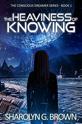 The Heaviness of Knowing (The Conscious Dreamer Series Book 1)