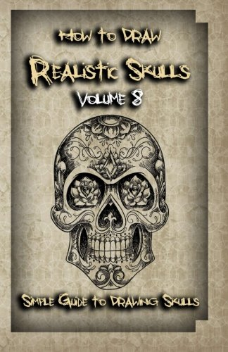 Read Online How To Draw Realistic Skulls Volume 8: Simple Guide to Drawing Skulls (How to Draw Skulls) PDF