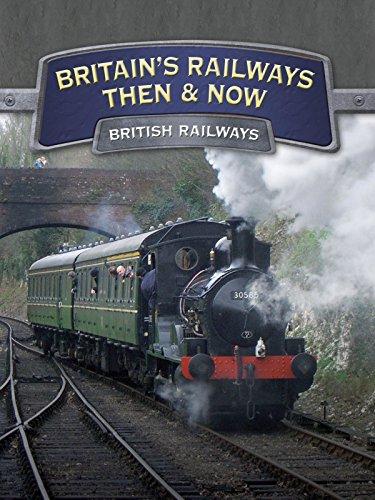 Britain's Railways Then And Now: British Railways