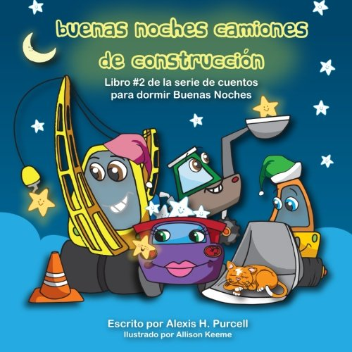 Buenas Noches Camiones de Construccion (Nighty Night Bedtime Books Series (Spanish Version)) (Volume 2) (Spanish Edition)