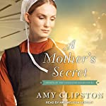 A Mother's Secret: Hearts of the Lancaster Grand Hotel Series, Book 2 | Amy Clipston