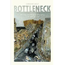 Bottleneck: Moving, Building, and Belonging in an African City