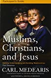 img - for Muslims, Christians, and Jesus Participant's Guide with DVD: Gaining Understanding and Building Relationships book / textbook / text book