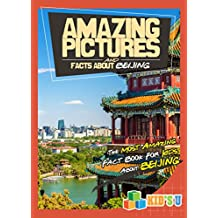 Amazing Pictures and Facts About Beijing: The Most Amazing Fact Book for Kids About Beijing (Kid's U)