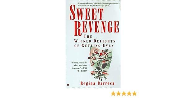 Sweet Revenge The Wicked Delights Of Getting Even Regina Barreca