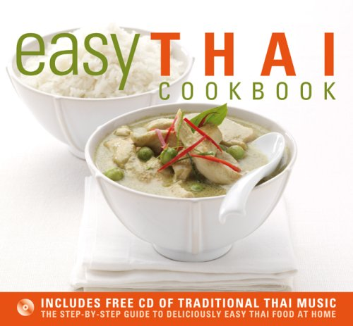 Easy Thai Cookbook: The Step-By-Step Guide to Deliciously Easy Thai Food at Home