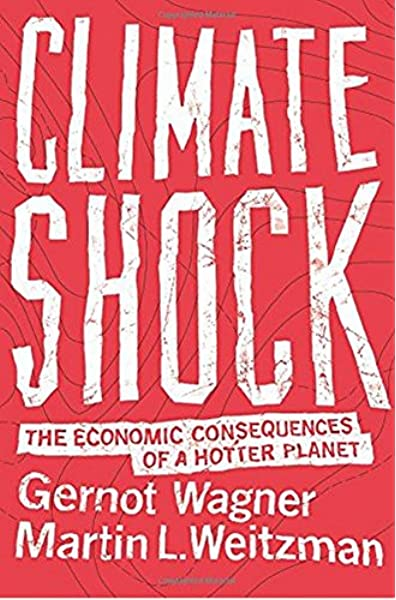Climate Shock The Economic Consequences Of A Hotter Planet Wagner Gernot Weitzman Martin L 9780691159478 Amazon Com Books