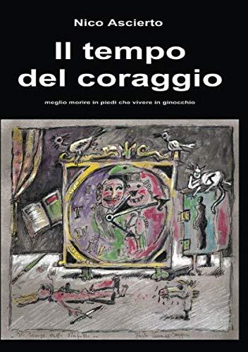 Il tempo del coraggio: meglio morire in piedi che vivere in ginocchio (Italian Edition)