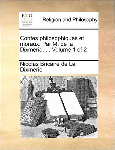Télécharger en ligne Contes Philosophiques Et Moraux. Par M. de La Dixmerie. ... Volume 1 of 2 pdf, epub