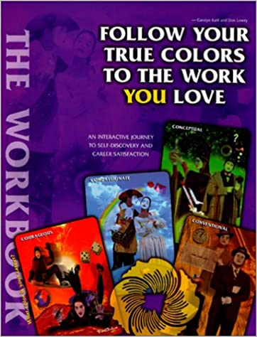Follow Your True Colors To The Work You Love The Workbook Carolyn