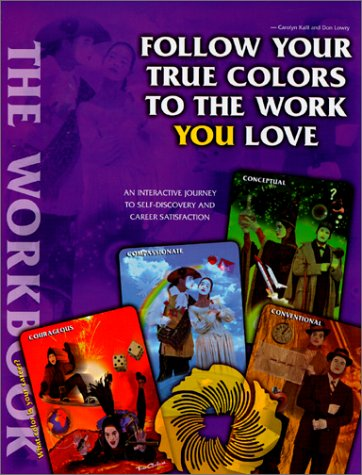 Follow Your True Colors To The Work You Love: The Workbook