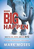 Make Big Happen: How To Live, Work, and Give Big