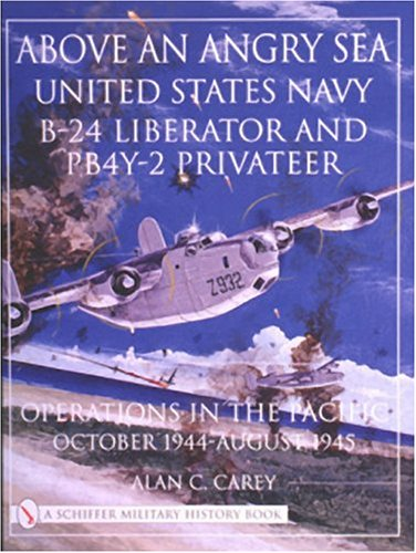 Above an Angry Sea: United States Navy B-24 Liberator and PBY-2 Privateer Operations in the Pacific o October 1944 - August 1945 (Schiffer Military ()