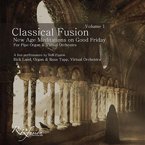 Classical Fusion, Vol. 1, Live: New Age Meditations on Good Friday (New Fusion)