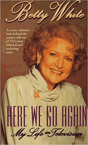 Here We Go Again My Life In Television Betty White 9780312961770