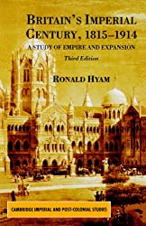Britain's Imperial Century 1815-1914: A Study of Empire and Expansion (Cambridge Imperial and Post-Colonial Studies Series)